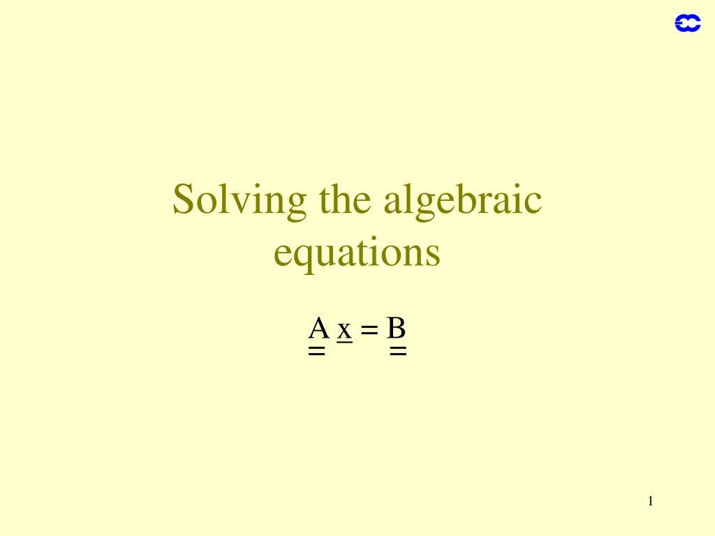 Solving the algebraic