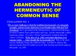 abandoning the hermeneutic of common sense15
