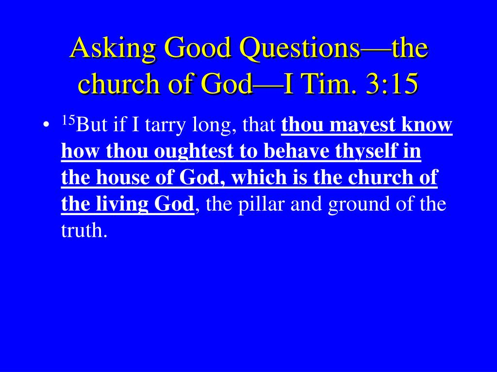 Asking Good Questions—the church of God—I Tim. 3:15