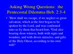 asking wrong questions the pentecostal dilemma heb 2 3 4
