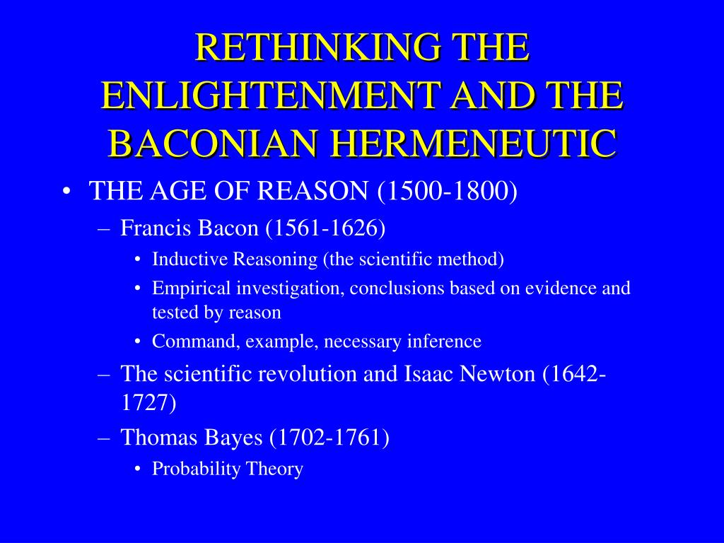 RETHINKING THE ENLIGHTENMENT AND THE BACONIAN HERMENEUTIC