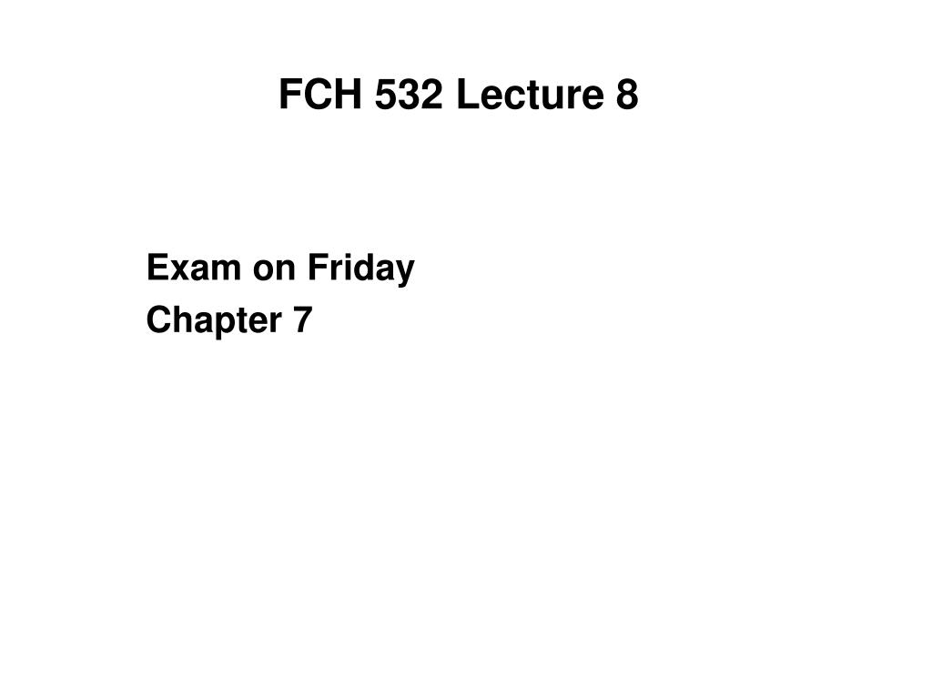 FCH 532 Lecture 8