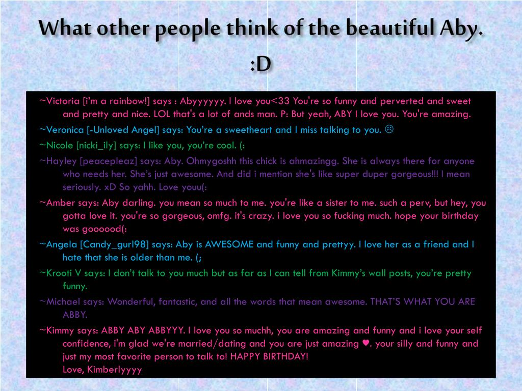 What other people think of the beautiful Aby. :D