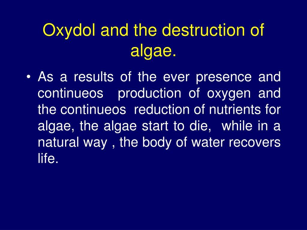 Oxydol and the destruction of algae.