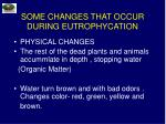 some changes that occur during eutrophycation