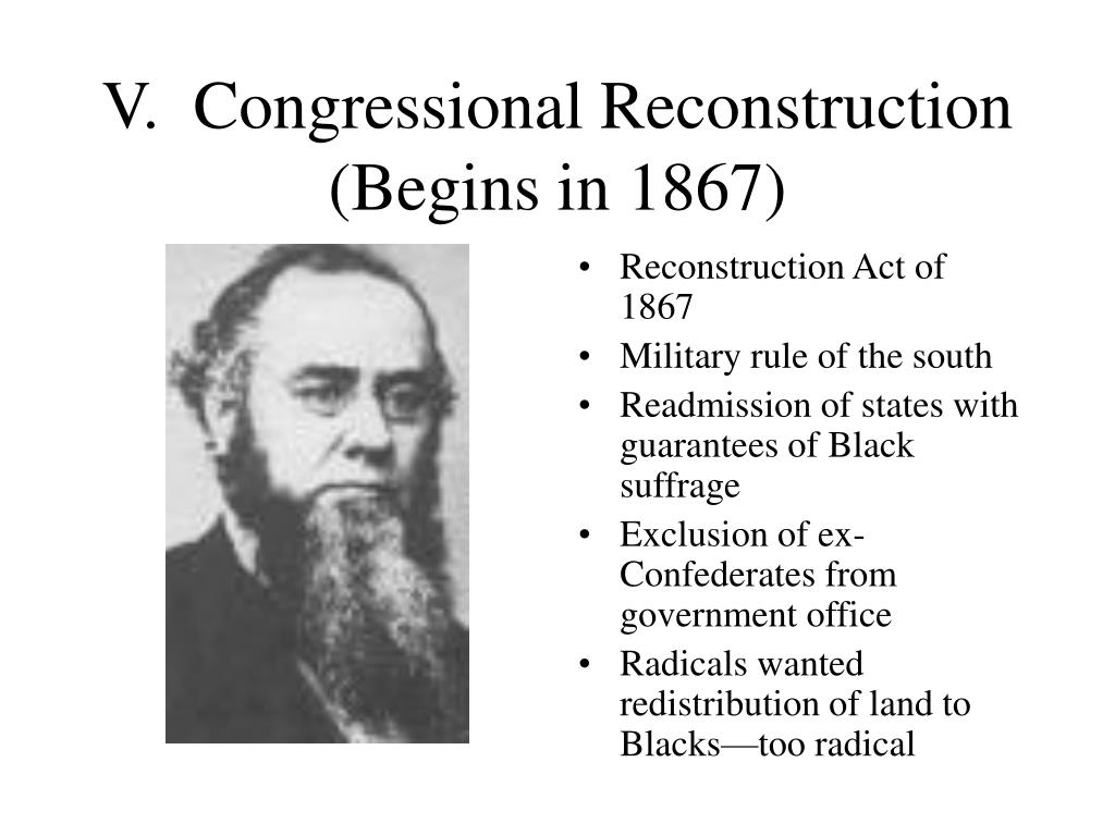 V.  Congressional Reconstruction (Begins in 1867)