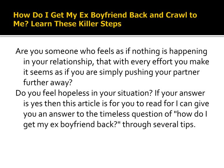 How do i get my ex boyfriend back and crawl to me learn these killer steps