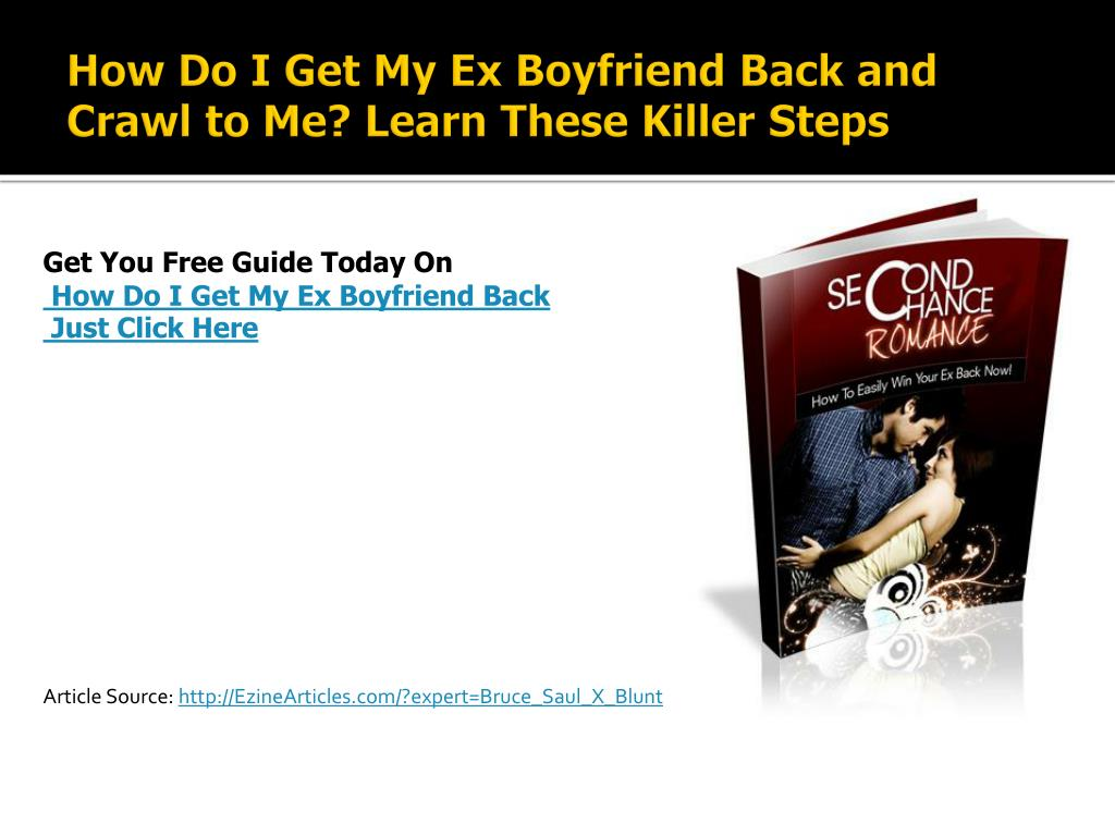 How Do I Get My Ex Boyfriend Back and Crawl to Me? Learn These Killer Steps