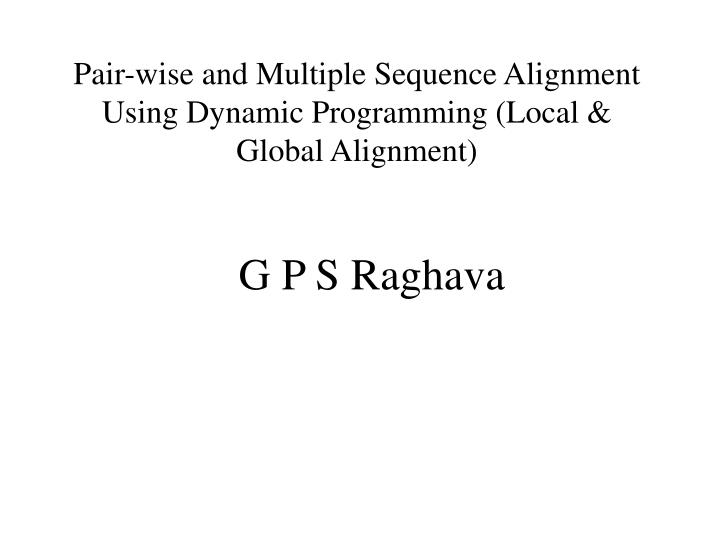 Pair wise and multiple sequence alignment using dynamic programming local global alignment l.jpg
