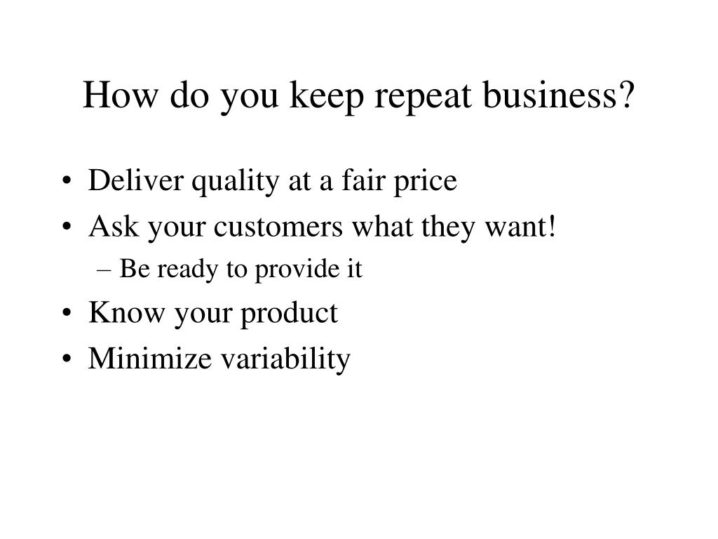 How do you keep repeat business?