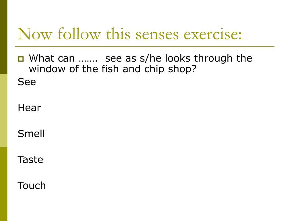 Now follow this senses exercise:
