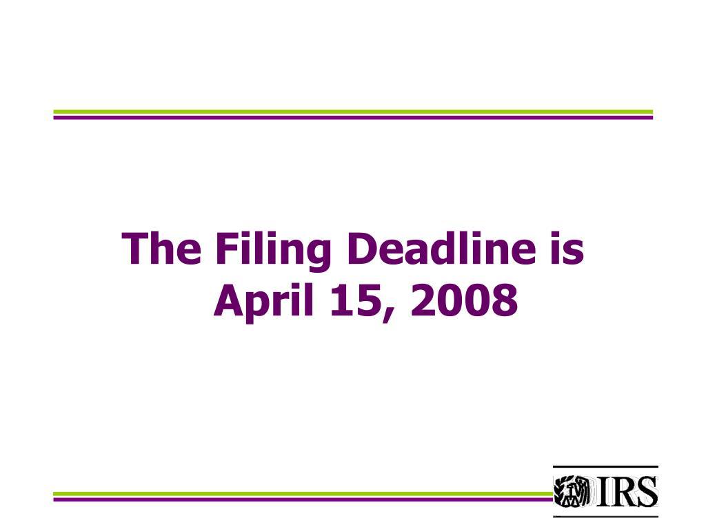 The Filing Deadline is    April 15, 2008