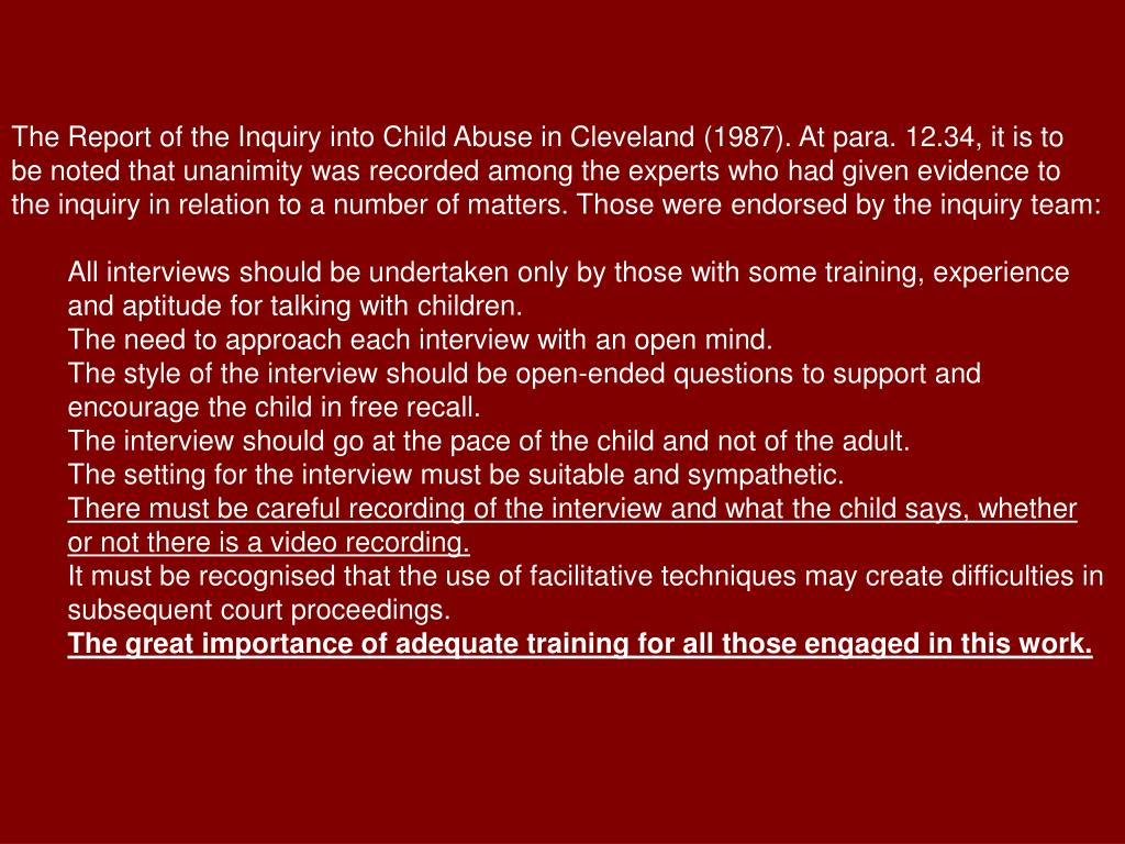 The Report of the Inquiry into Child Abuse in Cleveland (1987). At para. 12.34, it is to