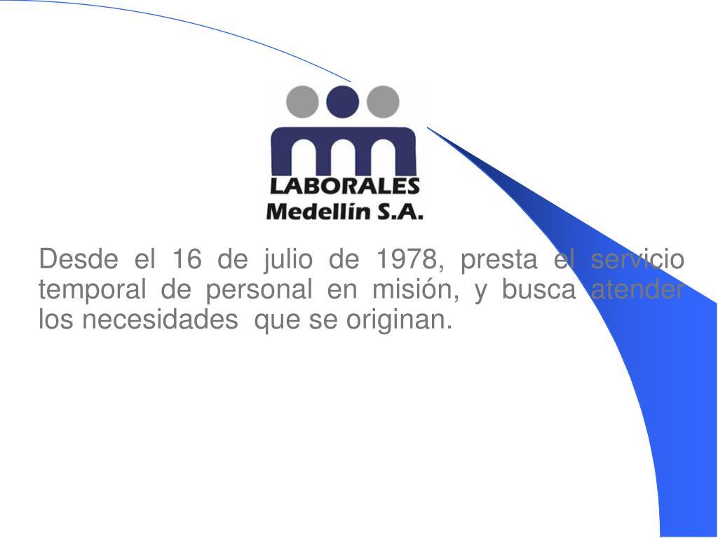 Desde el 16 de julio de 1978, presta el servicio