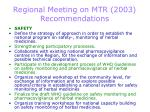 regional meeting on mtr 2003 recommendations19