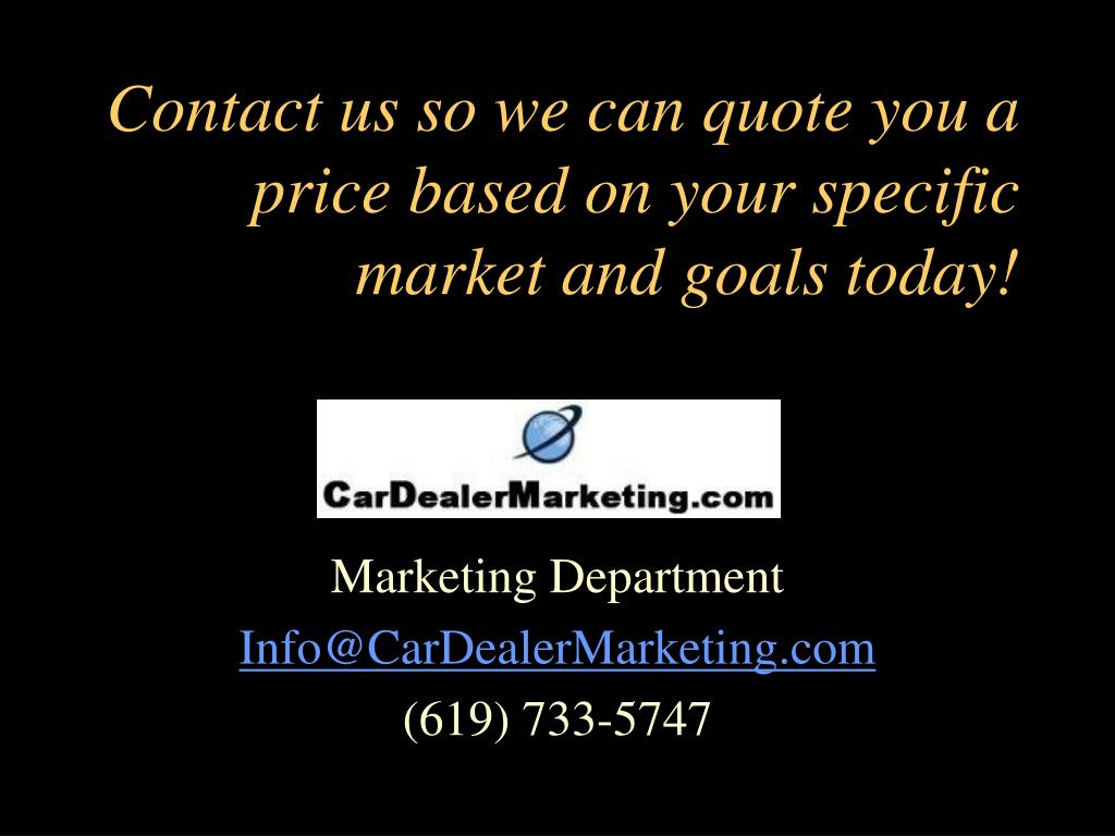 Contact us so we can quote you a price based on your specific market and goals today!