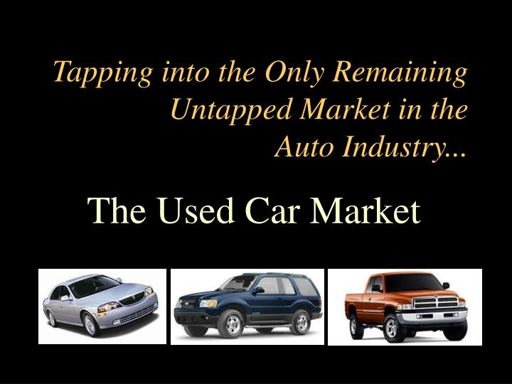 Tapping into the only remaining untapped market in the auto industry l.jpg