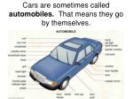 cars are sometimes called automobiles that means they go by themselves