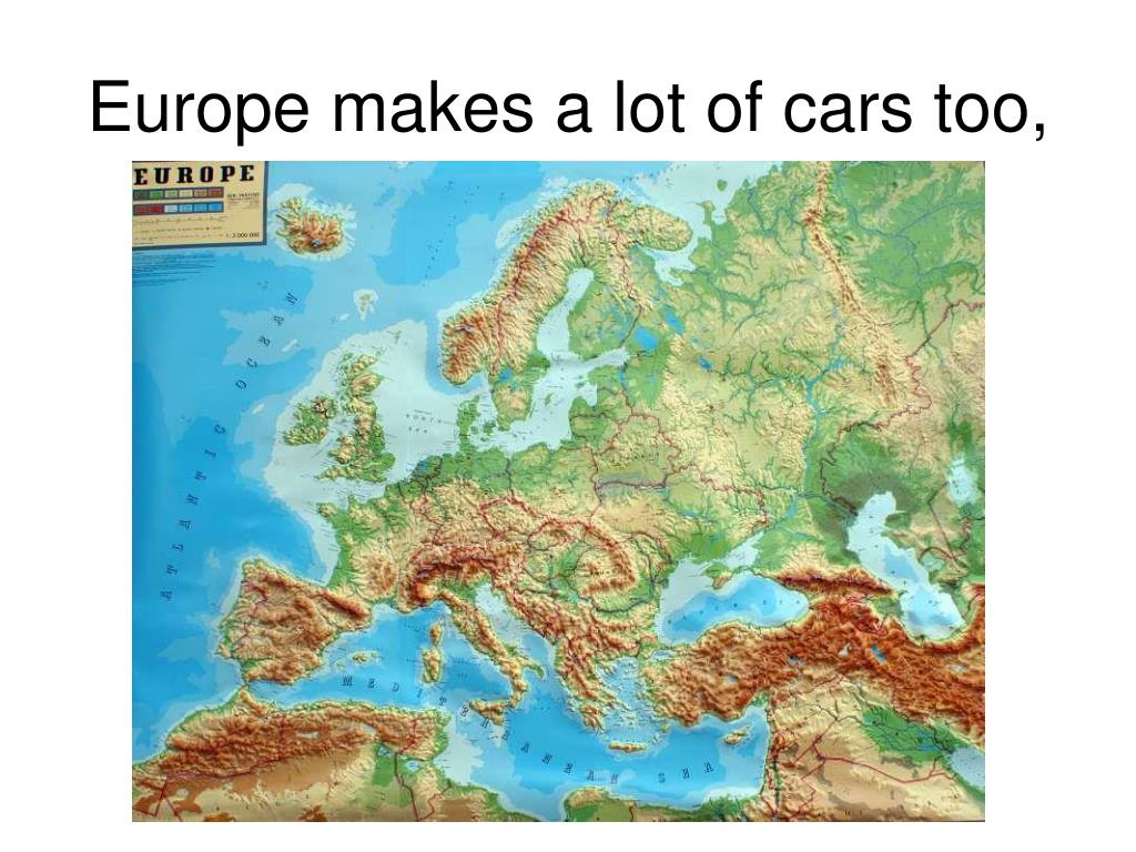 Europe makes a lot of cars too,