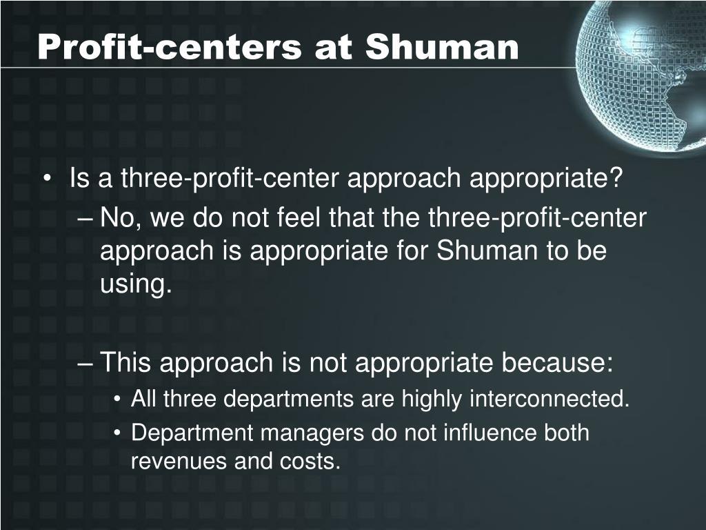 Profit-centers at Shuman