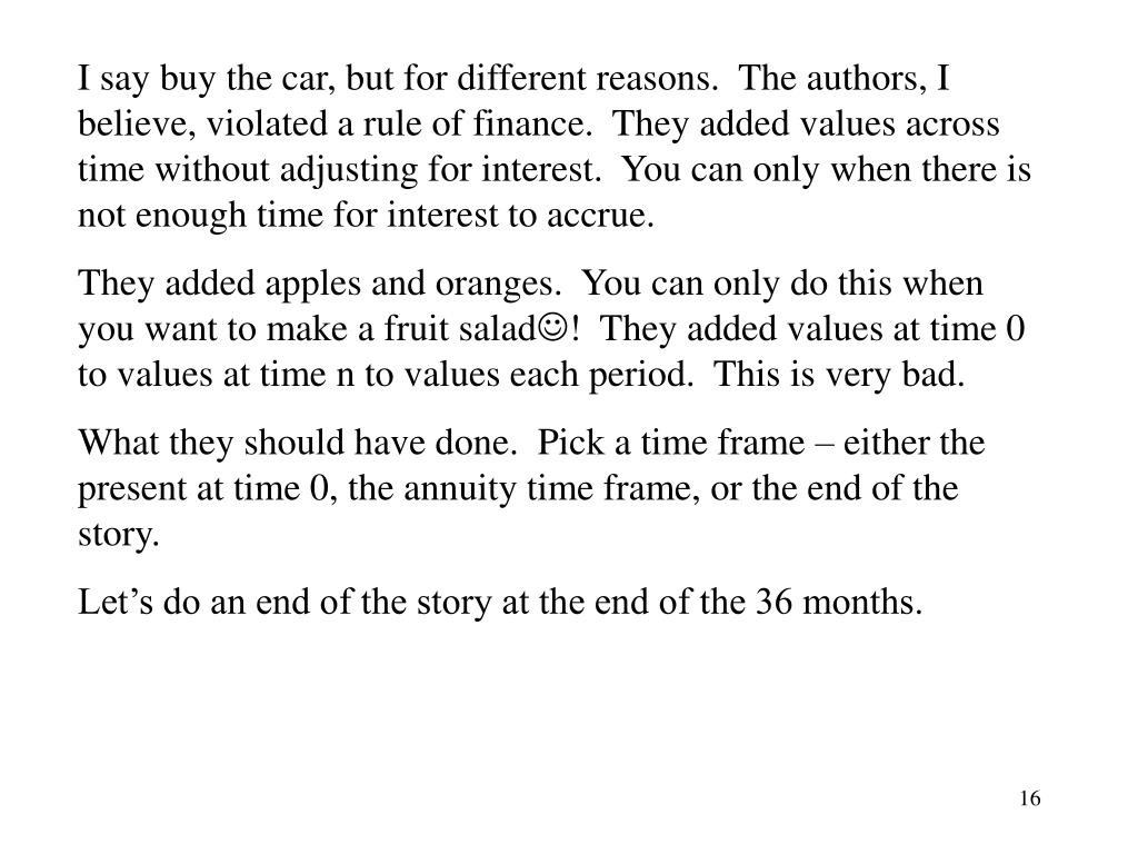 I say buy the car, but for different reasons.  The authors, I believe, violated a rule of finance.  They added values across time without adjusting for interest.  You can only when there is not enough time for interest to accrue.