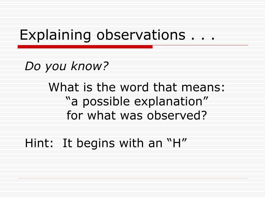Explaining observations . . .
