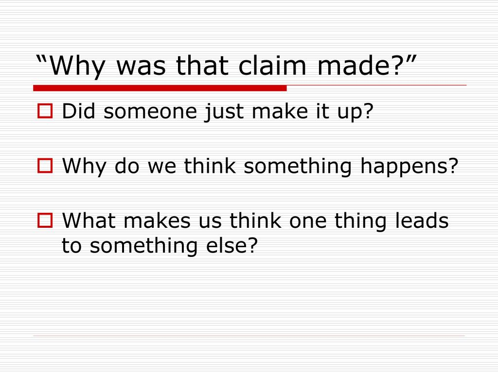 """""""Why was that claim made?"""""""
