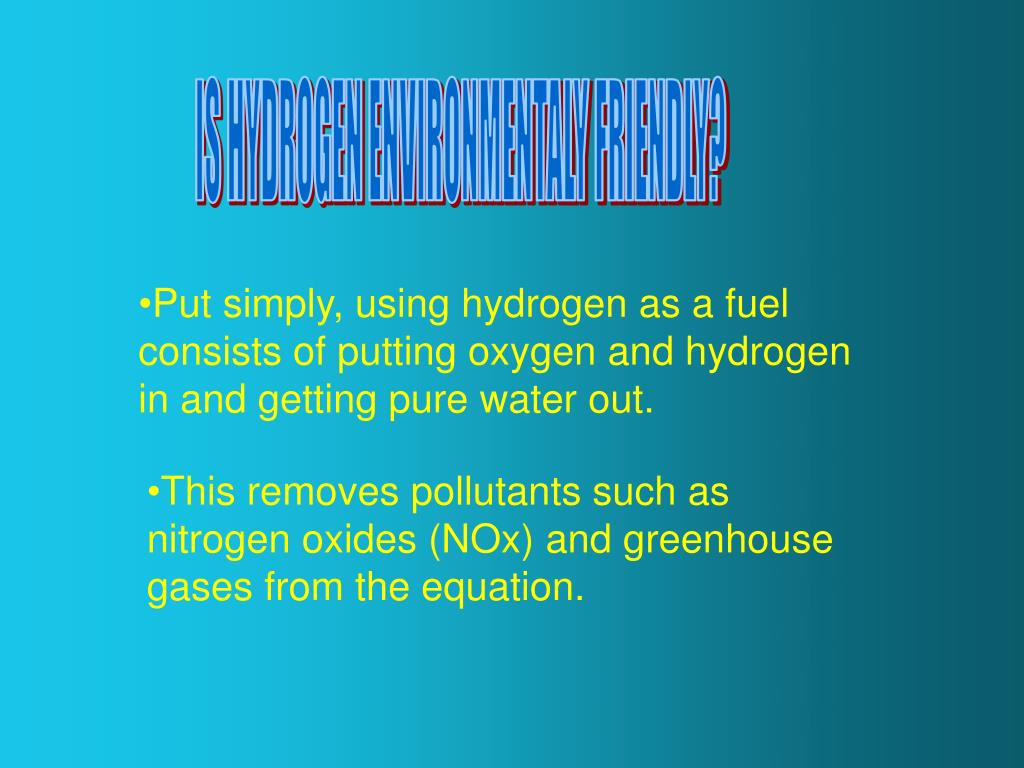 IS HYDROGEN ENVIRONMENTALY FRIENDLY?