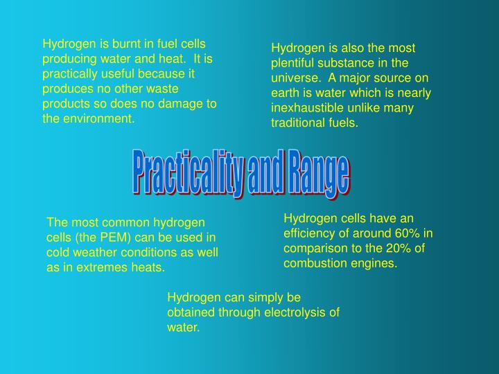 Hydrogen is burnt in fuel cells producing water and heat.  It is practically useful because it produ...