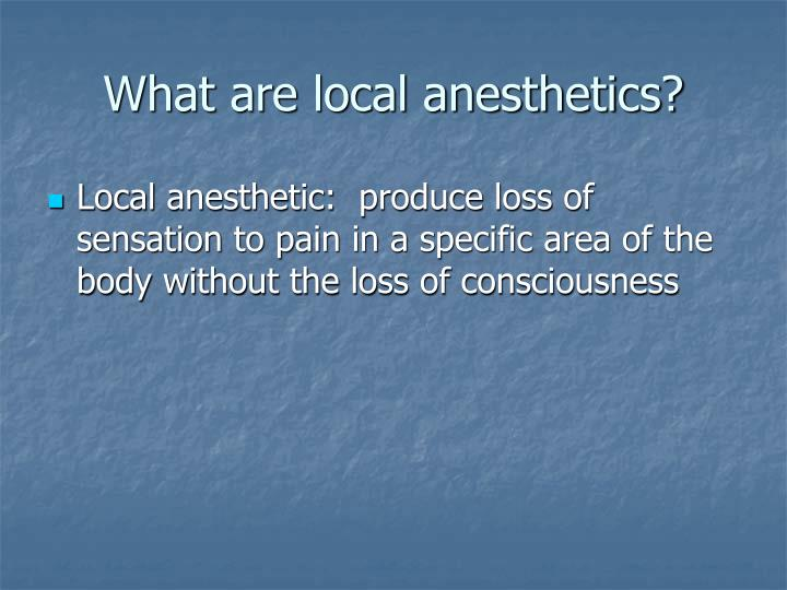 What are local anesthetics