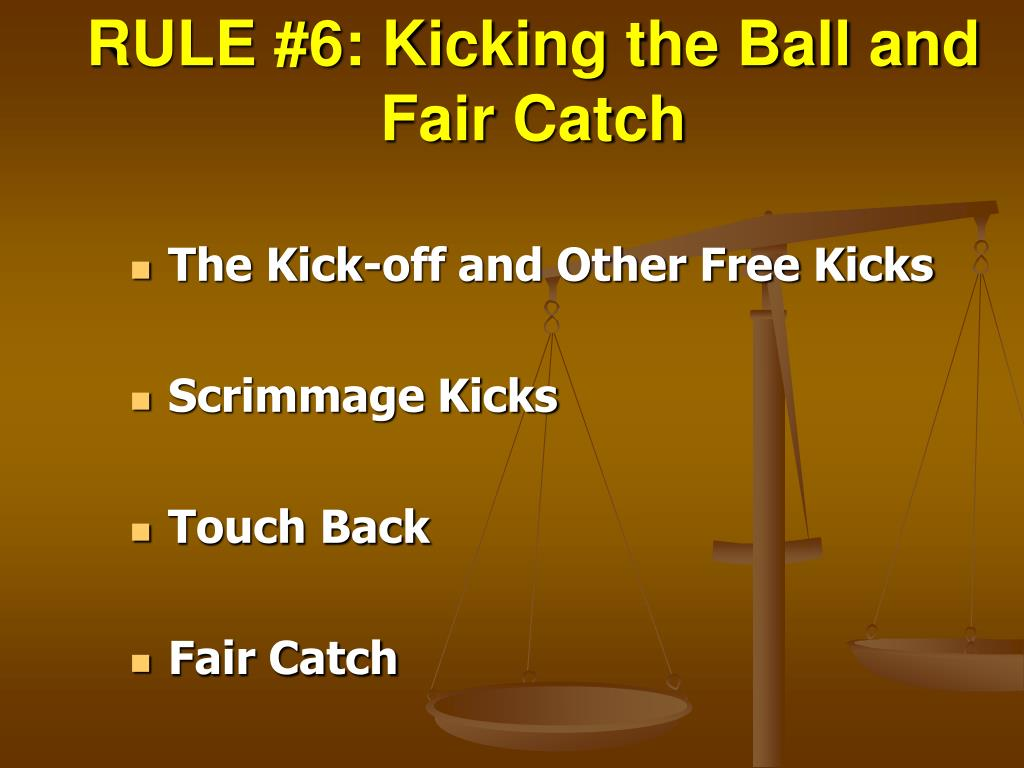 RULE #6: Kicking the Ball and