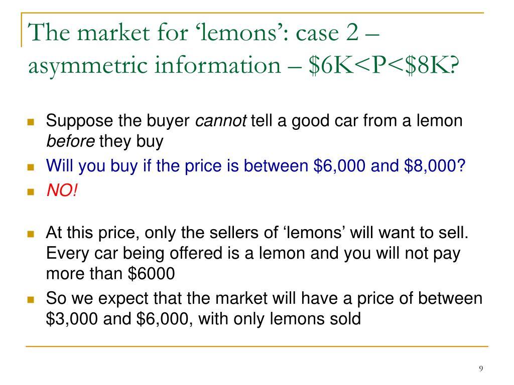 The market for 'lemons': case 2 – asymmetric information – $6K<P<$8K?