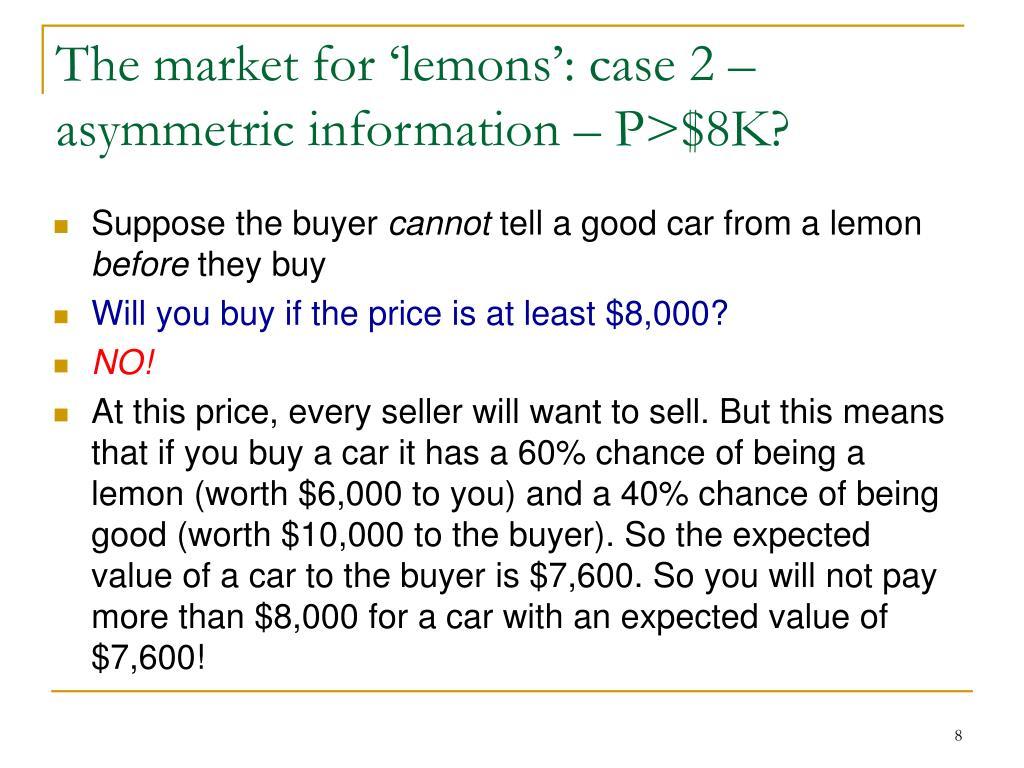 The market for 'lemons': case 2 – asymmetric information – P>$8K?