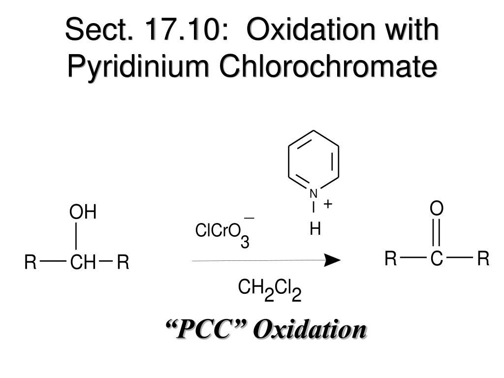Sect. 17.10:  Oxidation with Pyridinium Chlorochromate