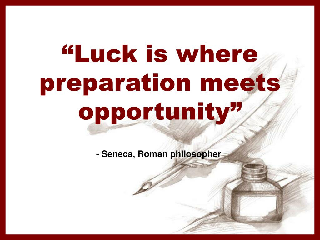 """Luck is where preparation meets opportunity"""