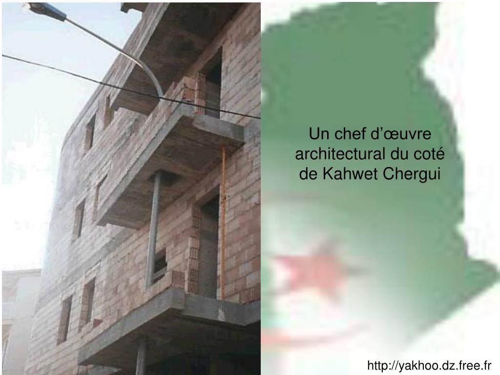 Un chef d'œuvre architectural du coté de Kahwet Chergui