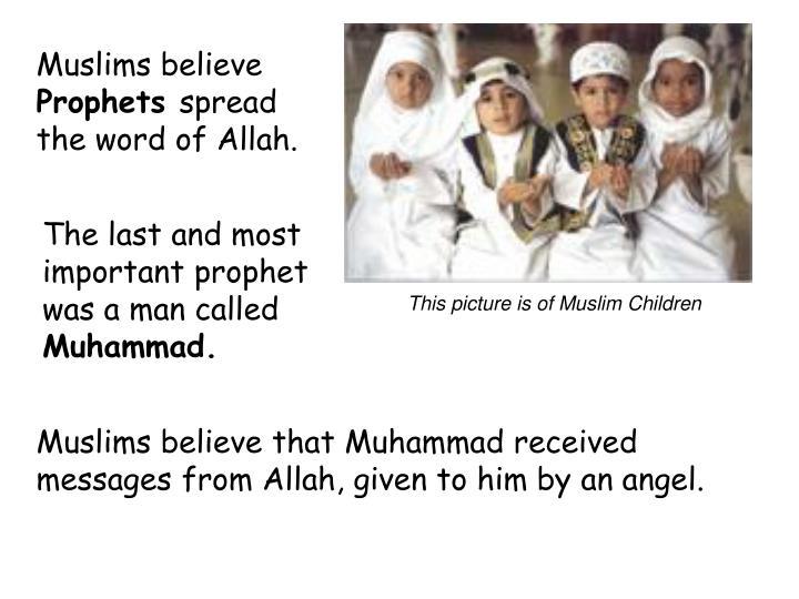 Muslims believe