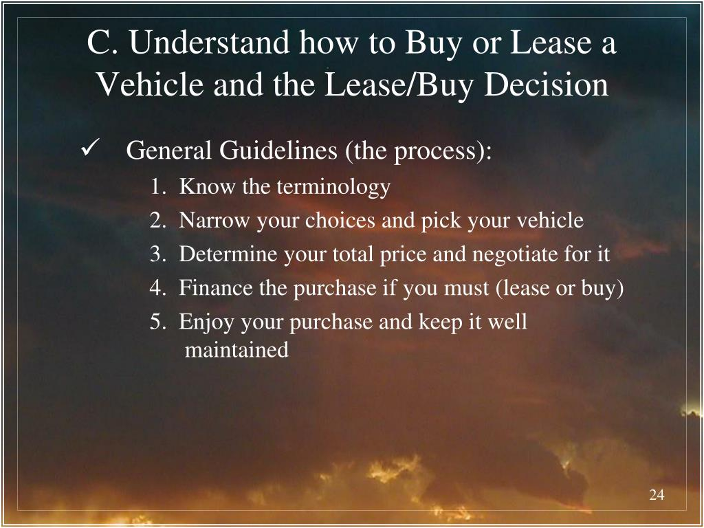 C. Understand how to Buy or Lease a Vehicle and the Lease/Buy Decision