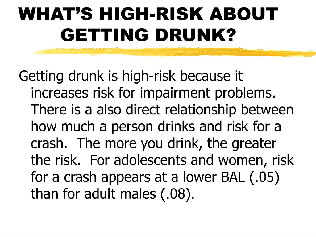 WHAT'S HIGH-RISK ABOUT GETTING DRUNK?