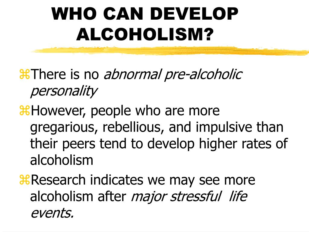 WHO CAN DEVELOP ALCOHOLISM?