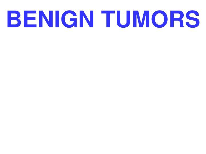 BENIGN TUMORS