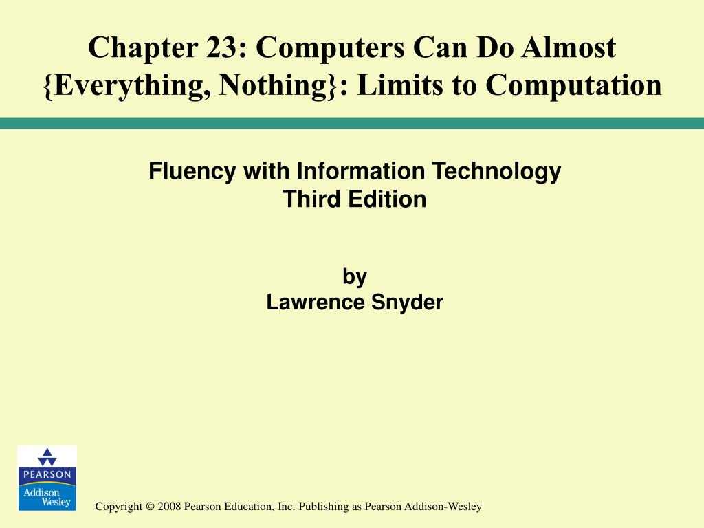 Chapter 23: Computers Can Do Almost  {Everything, Nothing}: Limits to Computation