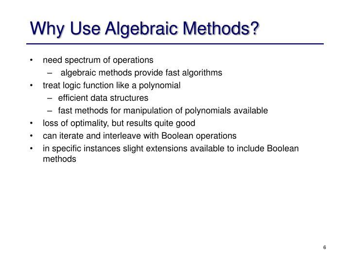 Why Use Algebraic Methods?