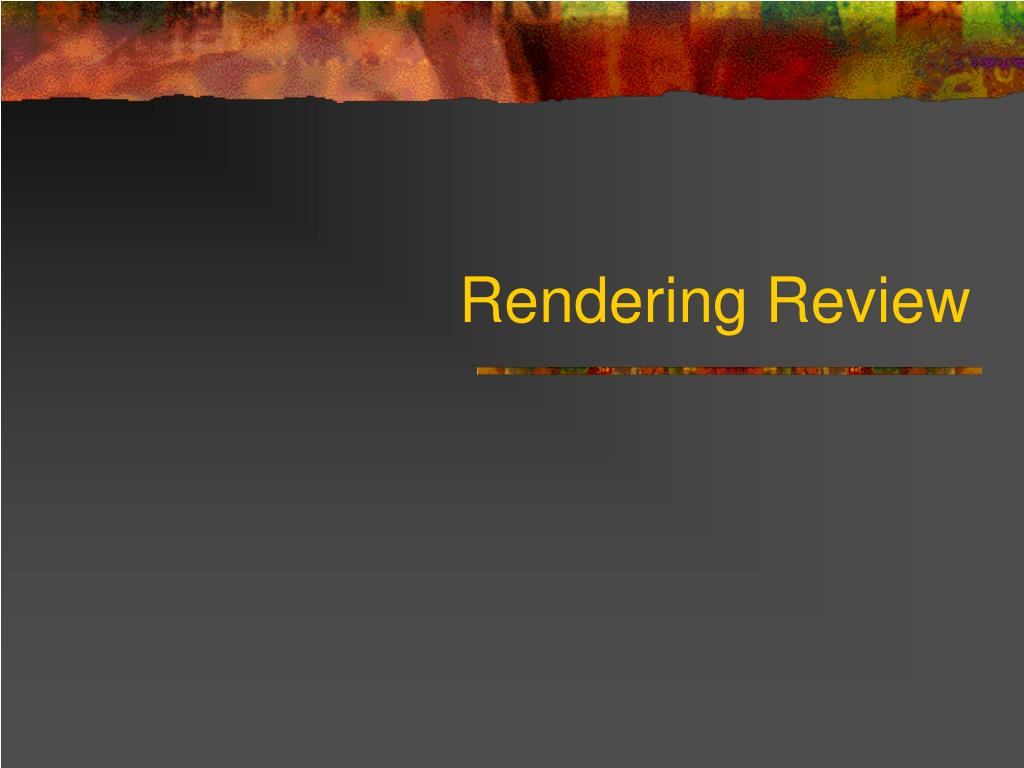 Rendering Review
