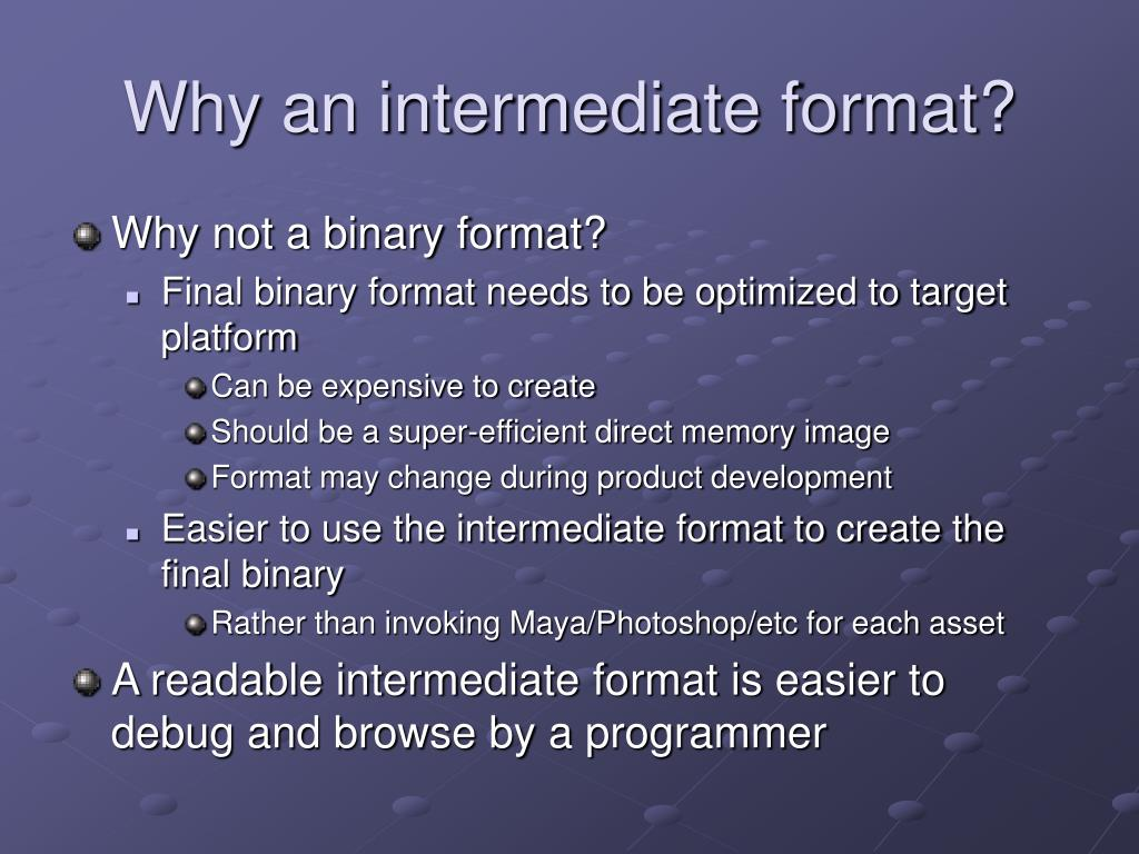 Why an intermediate format?
