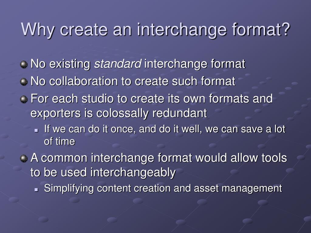 Why create an interchange format?