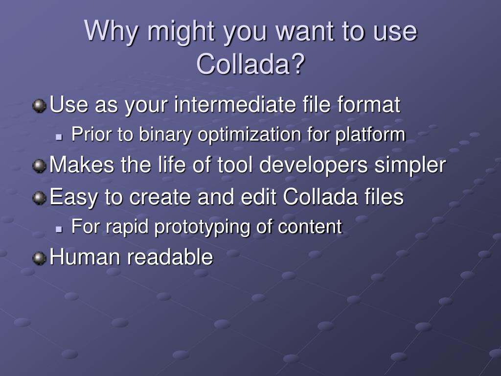 Why might you want to use Collada?