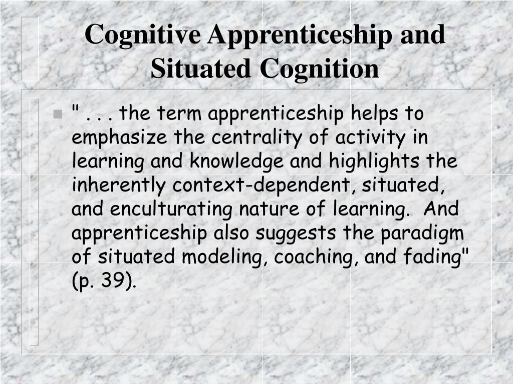 Cognitive Apprenticeship and Situated Cognition