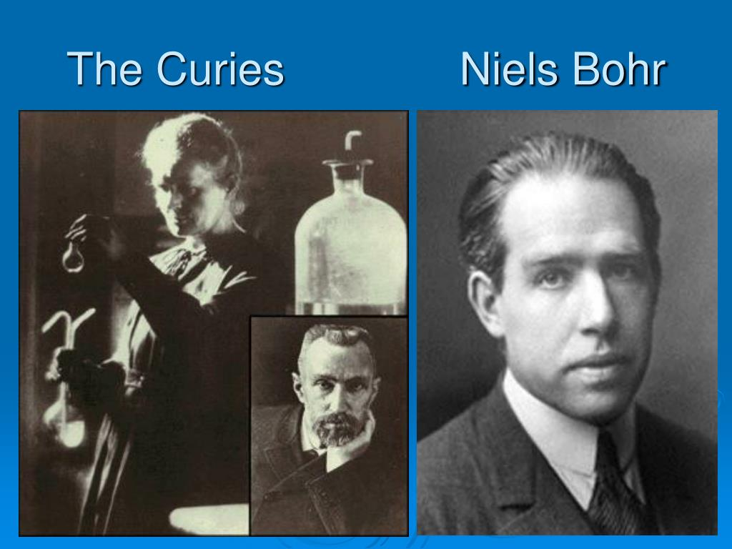 The Curies              Niels Bohr