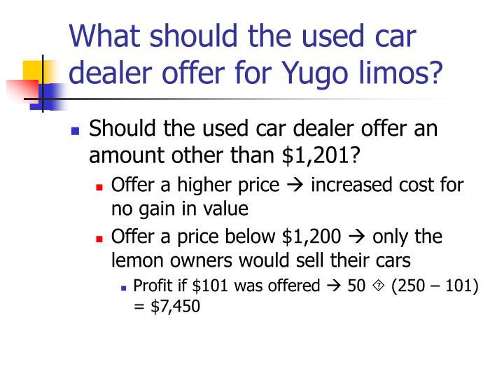What should the used car dealer offer for Yugo limos?